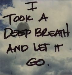"""I took a deep breath and let it go"""