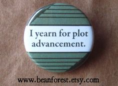 Hey, I found this really awesome Etsy listing at https://www.etsy.com/uk/listing/212070142/i-yearn-for-plot-advancement