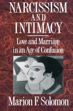 Narcissism and Intimacy: Love and Marriage in an Age of Confusion by Marion Solomon http://www.amazon.com/dp/0393309169/ref=cm_sw_r_pi_dp_PUefvb1TFASFF