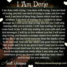 I am done with crying. I am done with trying. I am not tired of loving you but I am tired of trying to make you love me back.I am tired of these long chases which lead me to nowhere.…Read more › Done Trying Quotes, Try Quotes, Done Quotes, Sad Love Quotes, Real Quotes, Love Quotes For Him, Wisdom Quotes, Words Quotes, Sayings