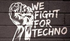 We fight for techno