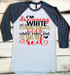Funny Christmas Shirt, I'm Dreaming of a White Christmas, But If the White Runs Out I'll Take the Red, Christmas Drinking Shirt, Custom  by AshleysCustomApparel