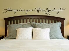 Always Kiss your Police Officer Goodnight. Police Officer wife Vinyl Wall Decal Sticker Art from Imprinted Decals. Correctional Officer Wife, Police Officer Wife, Police Wife Life, Police Family, Wall Decals For Bedroom, Vinyl Wall Decals, Bedroom Stickers, Bedroom Signs, Vinyl Art