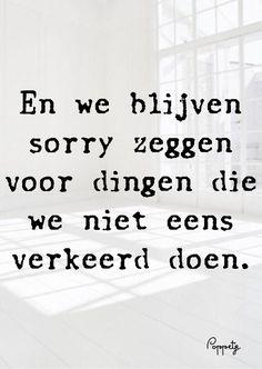 En we blijven sorry zeggen voor dingen die we niet eens verkeerd doen.