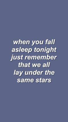 Bu gece uyuduğunuzda hepimiz aynı yıldızların altında kaldığımızı hatırlayın.