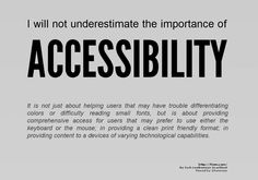 I will not underestimate the importance of ACCESSIBILITY    It is not just about helping users that may have trouble differentiating colors or difficulty reading small fonts, but is about providing comprehensive access for users that may prefer to use either the keyboard or the mouse; in providing a clean print friendly format; in providing content to a devices of varying technological capabilities.    http://f2em.com/