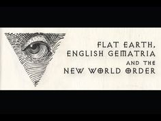 I DO NOT BELIEVE ALL OF THIS Flat Earth, English Gematria and the New World Order - YouTube