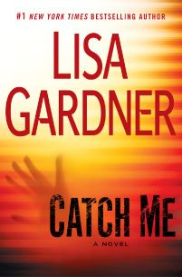 Catch Me by Lisa Gardner--I just finished reading this and it was an awesome book! If you're looking for a read that will leave you on the edge of your seat begging for more, this is the book to read!