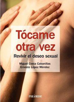 Miguel Costa Cabanillas y Ernesto López Méndez han unido sus conocimientos teóricos y prácticos para escribir Tócame otra vez: revivir el deseo sexual, una obra que podría considerarse un manual de la sexualidad en pareja. http://www.siquia.com/2014/02/tocame-otra-vez-revivir-el-deseo-sexual/ http://rabel.jcyl.es/cgi-bin/abnetopac?SUBC=BPSO&ACC=DOSEARCH&xsqf99=1736167+