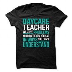 DAYCARE TEACHER Solving Problems You Didn't Know You Had T Shirts, Hoodies. Check price ==► https://www.sunfrog.com/Faith/DAYCARE-TEACHER--I-SOLVE-PROBLEMS-1.html?41382
