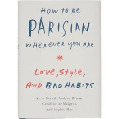Random House How to Be Parisian Wherever You Are: Love, Style, and Bad... (215 SEK) ❤ liked on Polyvore featuring books