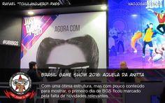 Brasil Game Show 2016: Aquela Da Anitta - Com uma ótima estrutura, mas com pouco conteúdo para mostrar, o primeiro dia de BGS ficou marcado pela falta de novidades relevantes. #BGS #BGS2016
