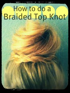 How To Do a Braided Top Knot. It worked the first time I tried it but then my headband messed it up and it looked funky when I tried to redo it..:(