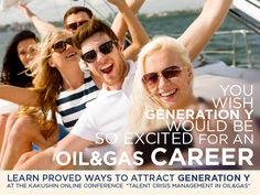 """You wish Gen Y would be so excited for an Oil&Gas career! Learn proved ways to attract Gen Y at the Kakushin Online Conference """"Talent Crisis Management in Oil&Gas"""" Oil And Gas, Conference, Attraction, Career, Management, Learning, Carrera, Studying, Teaching"""