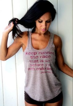 Hebrews 12:1- I like the idea of putting this on a running shirt. But not quite the tank in this pic; not so practical