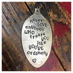 Stamped Vintage Upcycled Spoon Jewelry Pendant Charm - Quote - Oscar Wilde - Never Love Anybody Who Treats You Like You're Ordinary by JuliesJunktique on Etsy