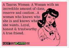Taurus woman is trustworthy I swear