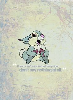 If you can't say something nice...don't say nothing at all.