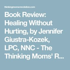 Book Review: Healing Without Hurting, by Jennifer Giustra-Kozek, LPC, NNC - The Thinking Moms' Revolution