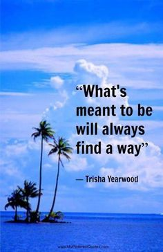 Whats meant to be will always find a way quotes positive quotes quote positive positive quote quotes and sayings image quotes picture quotes