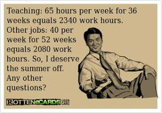 (You deserve the summer off.....) why it always ticks me off when people make comments about teachers ONLY working 9 months of the year...