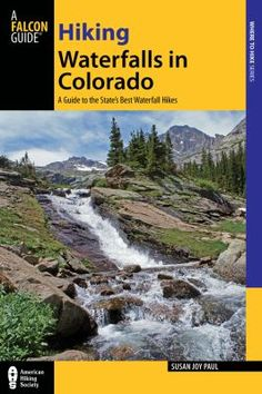 Hiking Waterfalls in Colorado: a guide to the state's best waterfall hikes by Susan Joy Paul