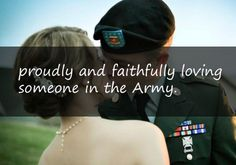 proudly and faithfully loving someone in the Army <3