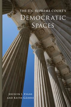 The U.S. Supreme Court's Democratic Spaces. Author: Jocelyn J. Evans and Keith Gåddie. Publisher: University of Oklahoma Press, 2021. Indexer: Amron Gravett, Wild Clover Book Services, www.amrongravett.com Us Supreme Court, University Of Oklahoma, Evans, Author, Spaces, Book, Writers, Book Illustrations, Books