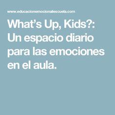 What's Up, Kids?: Un espacio diario para las emociones en el aula.  Excelente trabajo realizado con una app tan utilizada como es Whatsapp! Los más peques también se apuntan a la moda.