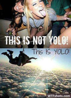 definatley! YOLO really annoys me, because of the way that people are using it...
