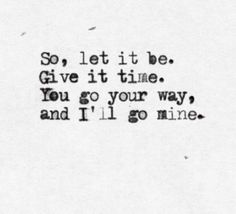 Just go, go wherever you want, wherever I want.. Maybe one day we will meet again.