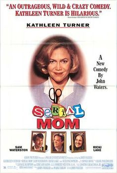 Serial Mom (1994) Dark Comedy by John Waters about a June Cleaver suburban mom who is secretly a serial killer and kills because of the smallest faux pas ( wearing white after Labour Day). Kathleen Turner; Ricki Lake; Sam Waterson; Matthew Lillard; Mink Stole; Patty Hearst; Traci Lords; Suzanne Somers; Joan Rivers; John Waters; Bess Armstrong; Kathy Bates