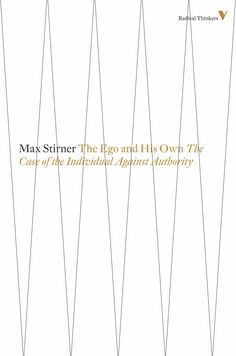Max Stirner | The Ego and His Own: The Case of the Individual Against Authority (1844)