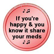 share your meds ~ lol...so funny!
