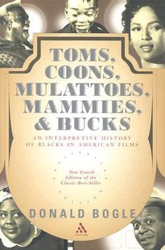 Toms, Coons, Mulattoes, Mammies And Bucks - An Interpretive History Of Blacks In American Films. by Donald Bogle