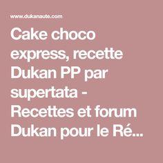 Cake choco express, recette Dukan PP par supertata - Recettes et forum Dukan pour le Régime Dukan