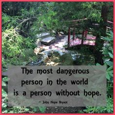"""The most dangerous person in the world is a person without hope."" ~ John Hope Bryant​ #quote"