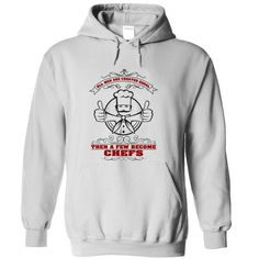 Then A Few Become Chefs TM T-Shirt Hoodie Sweatshirts uau. Check price ==► http://graphictshirts.xyz/?p=72030