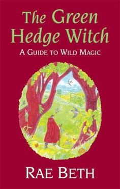 The Green Hedge Witch: A Guide to Wild Magic: Rae Beth: 9780709085850: Amazon.com: Books