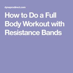 How to Do a Full Body Workout with Resistance Bands