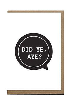 Did ye, Aye? Scottish Greeting Card by Lisa Donati Scottish Greetings, Scotland, Greeting Cards, Lisa, How To Make, Funny, Ha Ha, Hilarious