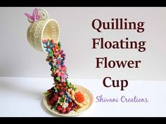 Quilled Floating Teacup/ Quilling Flower Waterfall/ DIY Showpiece - YouTube