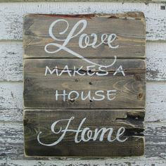 Love makes a house home Rustic Sign by TrueRootsDesigns on Etsy