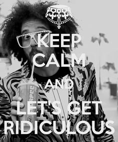 let's get ridiculous!!! <3