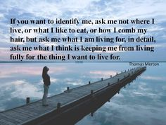 Understanding.  Acceptance.  Faith.  Life. Engagement.  Thomas Merton.