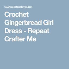Crochet Gingerbread Girl Dress - Repeat Crafter Me