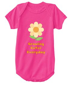 Growing Cuter Everyday Hot Pink T-Shirt Front #cute #babywear #baby #clothes #onesies