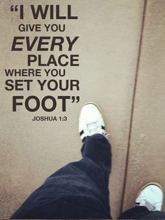 """I will give you every place where you set your foot"" - Joshua 1:3"