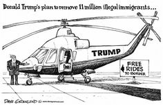 Trump plan for illegals © Dave Granlund,Politicalcartoons.com,millions, aliens, immigration, deportation, leave, eleven, 11,immigrants, illegal, border, remove, plan, helicopter, Donald trump, immigration plan, policy, 2016 mexico, wall, Hispanic, Mexican border, free rides, rides, deport, politics, gop, republican