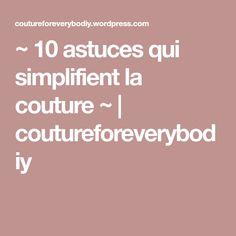 ~ 10 astuces qui simplifient la couture ~   coutureforeverybodiy